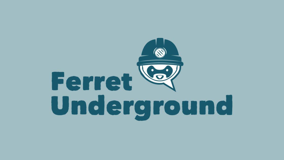 The Ferret Underground